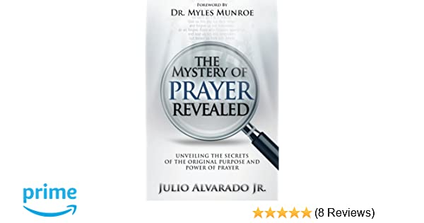 The Mystery of Prayer Revealed: Unveiling The Secrets of the