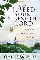 I Need Your Strength, Lord: Resting in the Promises of God's Faithfulness (Barnes, Emilie)