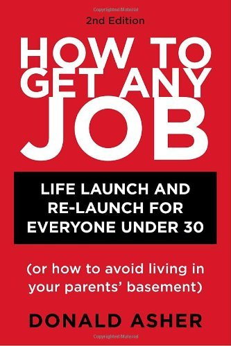 Download By Donald Asher How to Get Any Job: Life Launch and Re-Launch for Everyone Under 30 (or How to Avoid Living in Your (2 Original) pdf epub