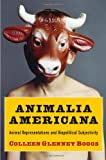 Animalia Americana : Animal Representations and Biopolitical Subjectivity, Boggs, Colleen Glenney, 0231161239