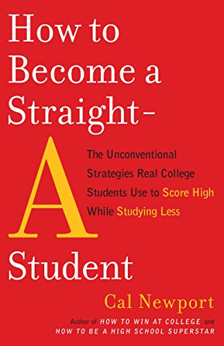 How to Become a Straight-A Student: The Unconventional Strategies Real College Students Use to Score High While Studying Less by [Newport, Cal]