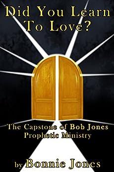 Did You Learn To Love?: The Capstone of Bob Jones Prophetic Ministry (English Edition) por [Jones, Bonnie]