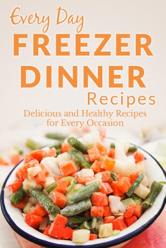Freezer Dinner Recipes: Making Breakfast, Lunch or Dinner Has Never Been Faster! (Everyday Recipes) by Ranae Richoux
