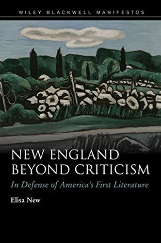 New England Beyond Criticism: In Defense of Americas First Literature (Wiley-Blackwell Manifestos)