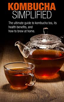 Kombucha Simplified: The ultimate guide to kombucha tea, its health benefits, and how to brew at home. by [Deep Cove Publishing]