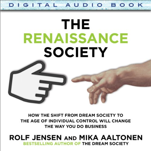 The Renaissance Society: How the Shift from Dream Society to the Age of Individual Control will Change the Way You Do Business by McGraw-Hill Education