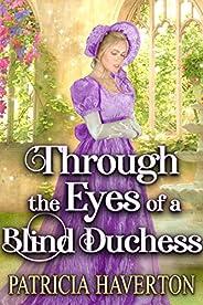 Through the Eyes of a Blind Duchess: A Historical Regency Romance Novel