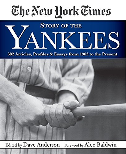 Download New York Times Story of the Yankees: 382 Articles, Profiles and Essays from 1903 to Present ebook