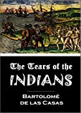 Download The Tears of the  INDIANS:  BEING An Historical and true Account Of the Cruel Massacres and Slaughters of above Twenty Millions of innocent People; Committed by the Spaniards (1656) in PDF ePUB Free Online