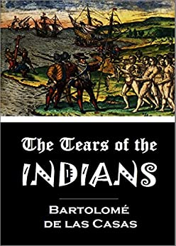 Amazon.com: The Tears of the INDIANS: BEING An Historical