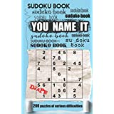 Sudoku book Soduku book Soduko book Sodoku book Suduko book YOU NAME IT Sudoko book Soduko book Suduku book Su doku book Sodoko book: 200 puzzles of various difficulties