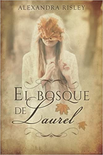 El bosque de Laurel (Spanish Edition): Alexandra Risley: 9781534622241: Amazon.com: Books