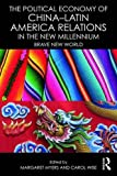 The Political Economy of China–Latin America Relations in the New Millennium: Brave New World