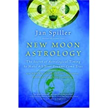 New Moon Astrology: The Secret of Astrological Timing to Make All Your Dreams Come True by Jan Spiller (2001-10-30)