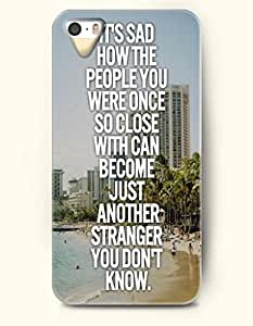 iPhone 5 5S Hard Case (iPhone 5C Excluded) **NEW** Case with Design It'S Sad How The People You Were One So Close With Can Become Just Another Stranger You Don'T Know- ECO-Friendly Packaging - Life Quotes Series (2014) Verizon, AT&T Sprint, T-mobile by icecream design