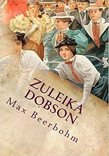 Zuleika Dobson - (ANNOTATED) Original, Unabridged, Complete, Enriched [Oxford University Press]