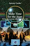 img - for Make Time for the Stars: Fitting Astronomy into Your Busy Life (The Patrick Moore Practical Astronomy Series) book / textbook / text book
