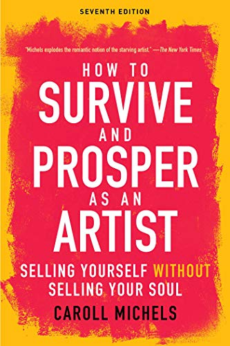 Pdf Business How to Survive and Prosper as an Artist: Selling Yourself without Selling Your Soul (Seventh Edition)