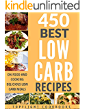 Low Carb Cookbook: 450 BEST LOW CARB DIET RECIPES (low carb diet for beginners, lose weight, Atkins diet, low carb foods, low carb diet weight loss, low carb food list)