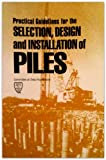Practical Guidelines for the Selection, Design and Installation of Piles, , 087262403X