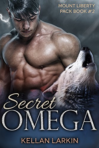 Secret Omega: m/m mpreg gay paranormal romance (Mount Liberty Pack Book 2) by [Larkin, Kellan]