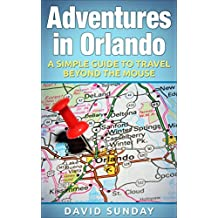 Adventures in Orlando: A Simple Guide to Travel Beyond the Mouse