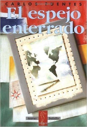 El espejo enterrado (Taurus Bolsillo) (Spanish Edition) 1st edition by Fuentes, Carlos published by Aguilar, Altea, Taurus, Alfaguara, S.A. de C. Paperback: ...