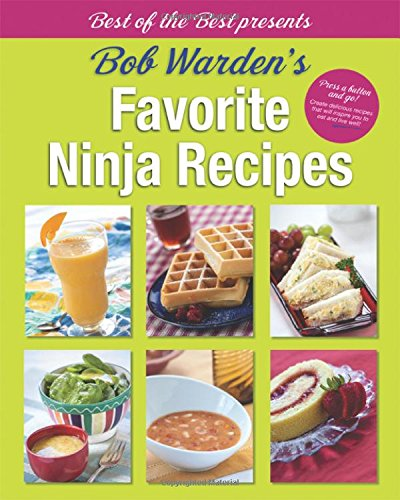 Bob Warden's Favorite Ninja Recipes (Best of the Best Presents) (Ninjas Slow Cooker)