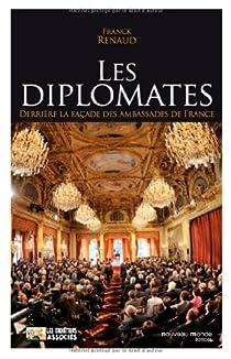 Les diplomates. Derrière la façade des ambassades de France par Renaud