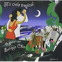 Mi Cielo Tropical: A Gozar Con Enrique Chia