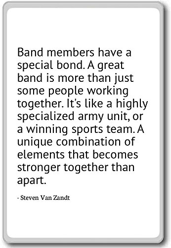 - Band members have a special bond. A great - Steven Van Zandt - quotes fridge magnet, White