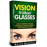 Discover How To Live Without Glasses!Get this book for just $2.99 and get BONUS free books. I regularly price this bookat $4.99. Read on your PC, Mac, smart phone, tablet or Kindle device.Are you one of those people who wear eyeglasses at such an ear...