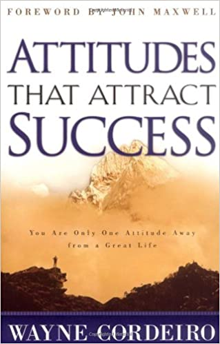 Attitudes that Attract Success: You Are Only One Attitude Away from a Great Life