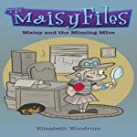 Maisy and the Missing Mice: The Maisy Files, Volume 1 | Elizabeth Woodrum
