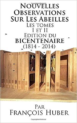 Livre gratuits Les Nouvelles Observations Sur Les Abeilles Les Tomes I Et II Edition Du Bicentenaire (1814 - 2014) pdf