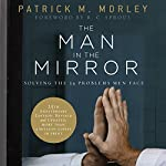 The Man in the Mirror: Solving the 24 Problems Men Face | Patrick M. Morley