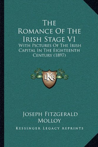 Download The Romance Of The Irish Stage V1: With Pictures Of The Irish Capital In The Eighteenth Century (1897) ebook