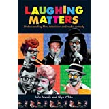 Laughing matters: Understanding film, television and radio comedy