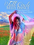 Full Circle - Belly Dance Performances by Angelique Hanesworth, Tanna Valentine, Neon