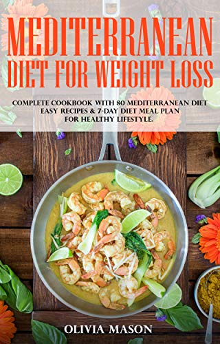 Mediterranean Diet for Weight Loss: Complete Cookbook with 80 Mediterranean Diet Easy Recipes & 7-Day Diet Meal Plan for Healthy Lifestyle by Olivia Mason