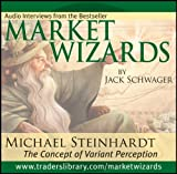 Market Wizards Vol. 6 : The Concept of Variant Perception, Steinhardt, Michael and Schwager, Jack, 159280280X