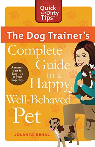 - The Dog Trainer's Complete Guide to a Happy, Well-Behaved Pet: Learn the Seven Skills Every Dog Should Have (Quick & Dirty Tips)