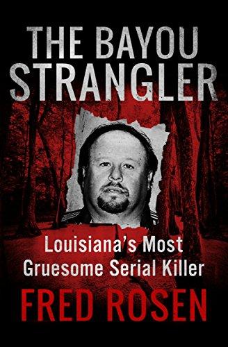 The bayou strangler louisianas most gruesome serial killer the bayou strangler louisianas most gruesome serial killer by rosen fred fandeluxe Images