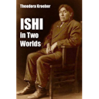 ISHI In Two Worlds: A Biography of the last Wild Indian in North America