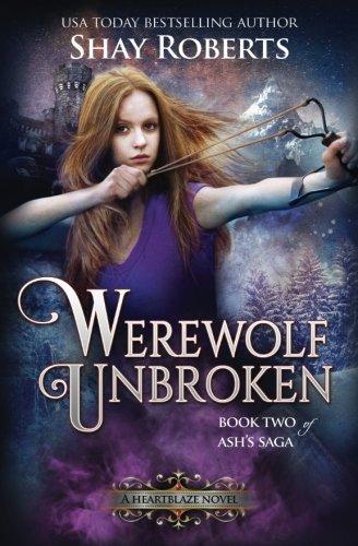 Werewolf Unbroken: A Heartblaze Novel (Ash's Saga #2) (Volume 2)