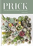 Prick: Cacti and Succulents: Choosing, Styling, Caring