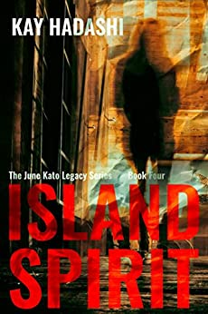 Island Spirit: A New Beginning with a Secret (The June Kato Legacy Series Book 4) by [Hadashi, Kay]