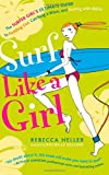 Surf Like a Girl: the Surfer Girl's Ultimate Guide to Paddling Out, Catching a Wave, and Surfing with Aloha, Rebecca Heller, 1482331179