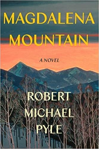 551fc99328f Amazon.com  Magdalena Mountain  A Novel (9781640090774)  Robert Michael  Pyle  Books