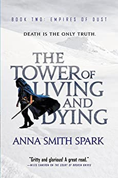 The Tower of Living and Dying (Empires of Dust Book 2) by [Smith Spark, Anna]
